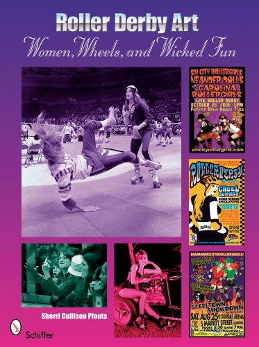 Roller Derby Art: Women, Wheels, & Wicked Fun: Women, Wheels, and Wicked Fun por Sherrie Cullison Pfouts