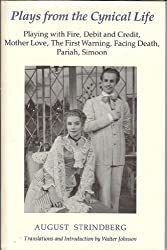 Plays from the Cynical Life: Playing with Fire; Debit and Credit; Mother Love; The First Warning; Facing Death; Pariah; Simoon (Washington Strindberg)