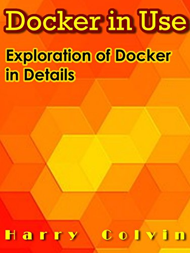 DOCKER in Use: Exploration of Docker in Details (English Edition) por Harry Colvin