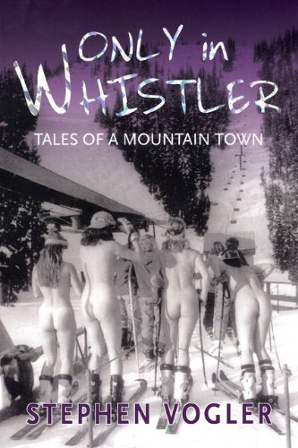 Only in Whistler: Tales of a Mountain Town por Stephen Vogler