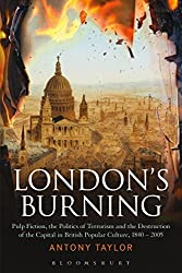 London's Burning: Pulp Fiction, The Politics Of Terrorism And The Destruction Of The Capital In British Popular Culture, 1840 - 2005