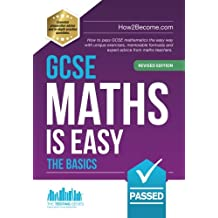 GCSE Maths is Easy: How to pass GCSE mathematics the easy way with unique exercises, memorable formulas and expert advice from maths teachers. (Testing Series)