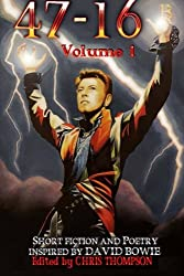 47 - 16 : Short Fiction and Poetry Inspired by David Bowie (Volume I): Volume 1