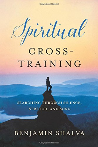 Spiritual Cross-Training: Searching Through Silence, Stretch, and Song