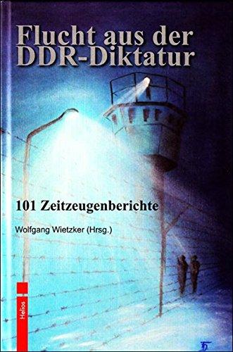 Flucht aus der DDR-Diktatur: 101 Zeitzeugenberichte