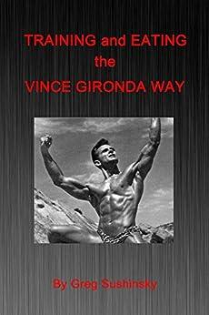 Training and Eating the Vince Gironda Way (English Edition)