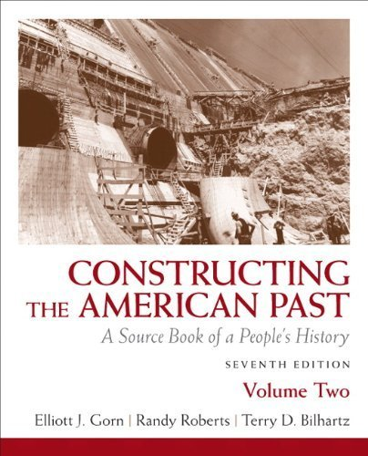 Constructing the American Past: A Source Book of a People's History, Volume 2 (7th Edition) 7th by Gorn, Elliott, Roberts, Randy, Bilhartz, Terry (2010) Paperback