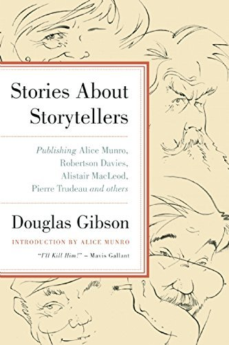 Stories about Storytellers: Publishing Alice Munro, Robertson Davies, Alistair MacLeod, Pierre Trudeau, and Others by Douglas Gibson (2011-10-01)