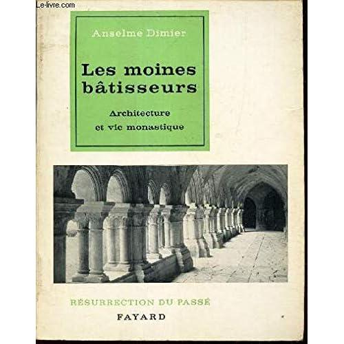 Les moines batisseurs / architecture et vie monastique