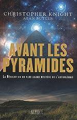 Avant les pyramides - La résolution du plus grand mystère de l'archéologie de Christopher Knight