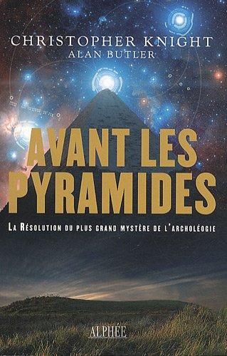 Avant les pyramides: La rsolution du plus grand mystre de l'archologie