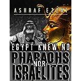 Egypt knew no Pharaohs nor Israelites (English Edition)