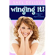 Winging It!: Confessions of an Angel In Training Paperback March 22, 2012