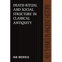 Death-Ritual and Social Structure in Classical Antiquity (Key Themes in Ancient History) by Ian Morris (2010-07-05)