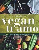 Scarica Libro Vegan ti amo Ricette vegan senza glutine (PDF,EPUB,MOBI) Online Italiano Gratis