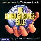 Die Globalisierungs-Falle. CD: Der Angriff auf Demokratie und Wohlstand - Hans-Peter Martin