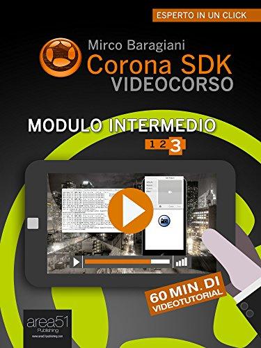 Corona SDK Videocorso. Modulo intermedio: Volume 3 (Esperto in un click)