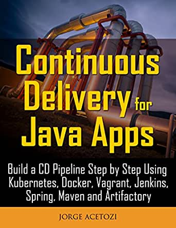 Continuous Delivery for Java Apps: Build a CD Pipeline Step by Step