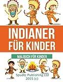 Indianer für Kinder: Malbuch für Kinder - Spudtc Publishing Ltd