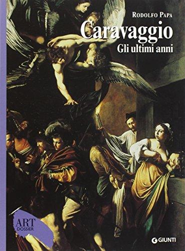 Caravaggio. Gli ultimi anni 1606-1610. Ediz. illustrata (Dossier d'art) por Rodolfo Papa