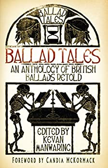 Ballad Tales: An Anthology of British Ballads Retold by [Manwaring]