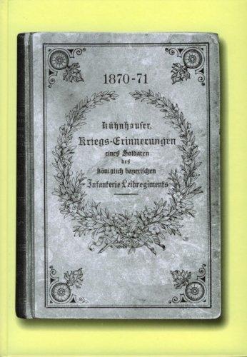 1870/71. Kriegserinnerungen eines Soldaten des königlich bayerischen Infanterie-Leibregiments
