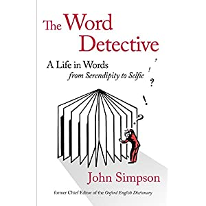 The Word Detective: A Life in Words: From Serendipity to Selfie (English Edition)