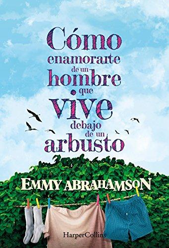 Cómo enamorarte de un hombre que vive debajo de un arbusto (Narrativa) (Spanish Edition)