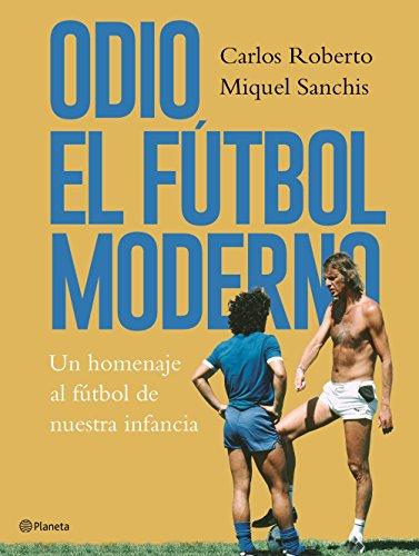 Odio el fútbol moderno: Un homenaje al fútbol de antaño ((Fuera de colección)) por Carlos Roberto