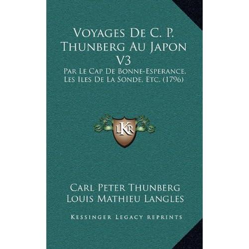 Voyages de C. P. Thunberg Au Japon V3: Par Le Cap de Bonne-Esperance, Les Iles de La Sonde, Etc. (1796)
