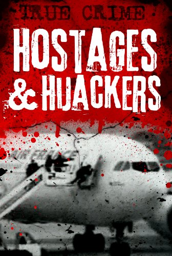 Hostages and Hijackers: A Modern History – Munich, Hearst, Aldo Moro, Iranian Embassy, Iranian Hostages, Buckley, Terry Waite, Betancourt, Beslan, Alan Johnston
