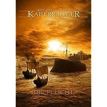 Kaiserkrieger 5: Die Flucht von Dirk van den Boom (Februar 2013) Broschiert