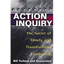 Action Inquiry: The Secret of Timely and Transforming Leadership (UK Professional Business Management / Business)