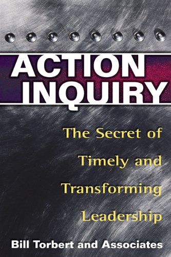 Action Inquiry - The Secret of Timely and Transforming Leadership (UK Professional Business Management / Business)