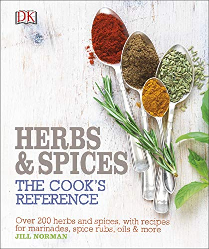Herb and Spices The Cook's Reference: Over 200 Herbs and Spices, with Recipes for Marinades, Spice Rubs, Oils and more