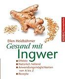 Gesund mit Ingwer: Effektiv. Natürlich heilend. Anwendungsmöglichkeiten von A - Z. Rezepte von Ellen Heidböhmer (1. März 2006) Gebundene Ausgabe
