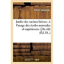 Jardin des racines latines : à l'usage des écoles normales et supérieures (24e éd) (Éd.18..)