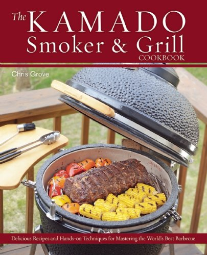 The Kamado Smoker and Grill Cookbook: Recipes and Techniques for the World's Best Barbecue (English Edition)