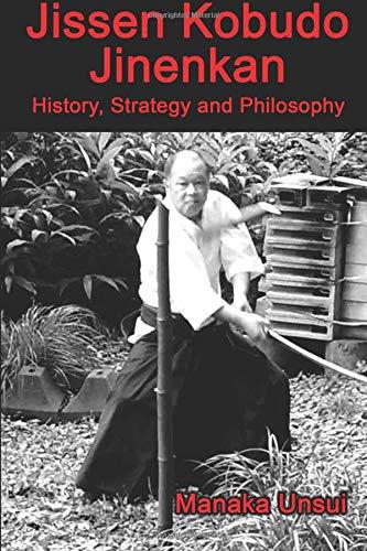 Jissen Kobudo Jinenkan: History, Strategy and Philosophy por Fumio Manaka