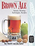Brown Ale: History, Brewing Techniques, Recipes (Classic Beer Style)