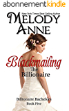 Blackmailing The Billionaire: Billionaire Bachelors - Book Five (English Edition)