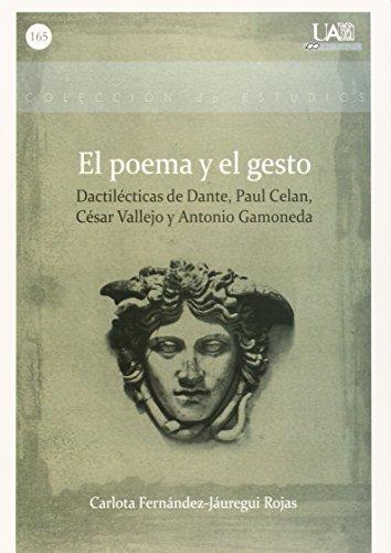 El poema y el gesto : dactilécticas de Dante, Paul Celan, César Vallejo y Antonio Gamoneda
