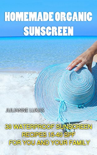 Organics Spf 30 Sunscreen (Homemade Organic Sunscreen: 30 Waterproof Sunscreen Recipes 15-40 SPF for You and Your Family (English Edition))