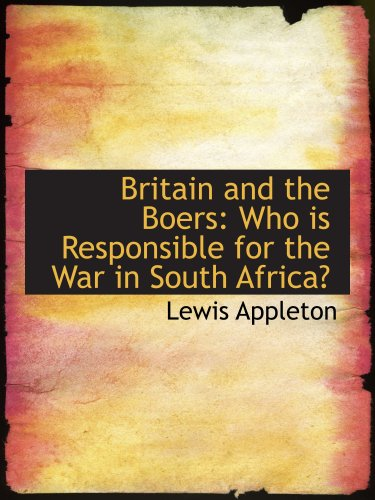 Britain and the Boers: Who is Responsible for the War in South Africa?