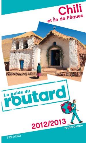 Guide du Routard Chili et Île de Pâques 2012/2013