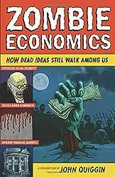 Zombie Economics: How Dead Ideas Still Walk among Us
