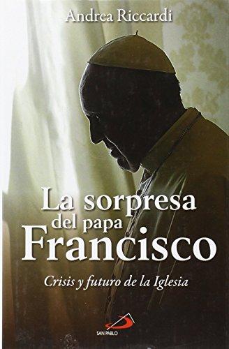 La sorpresa del Papa Francisco: Crisis y futuro de la Iglesia (Caminos) por Andrea Riccardi
