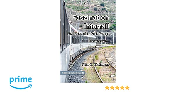 Faszination Interrail Eine Bahnreise Durch Europa Amazon De Peter