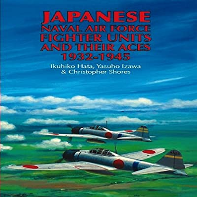 Japanese Naval Air Force Fighter Units and Their Aces, 1932-1945