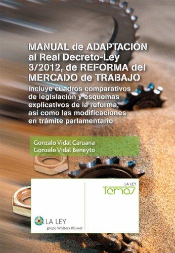 Manual de adaptación al Real Decreto-ley 3/2012, de reforma del mercado de trabajo (Temas La Ley) por Gonzalo Vidal Caruana